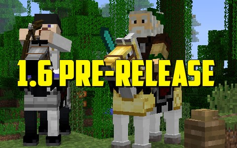 http://www.minecraft12.com/wp-content/uploads/2013/06/1.6-Pre-release.jpg